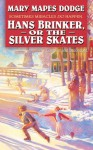 Hans Brinker or the Silver Skates: Complete and Unabridged - Mary Mapes Dodge