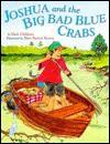 Joshua and the Big Bad Blue Crabs - Mark Childress