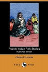 Pueblo Indian Folk-Stories (Illustrated Edition) (Dodo Press) - Charles F. Lummis, George Wharton Edwards