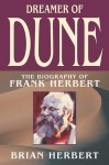 Dreamer of Dune: The Biography of Frank Herbert - Brian Herbert