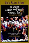 Gold Medal Glory: The Story of America's 1996 Women's Gymnastics Team - Daniel Cohen, Susan Cohen
