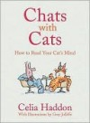 Chats with Cats: How to Read Your Cat's Mind - Celia Haddon, Gray Jolliffe