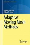 Adaptive Moving Mesh Methods - Weizhang Huang, Robert D. Russell