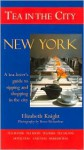 Tea in the City: New York: A Tea-Lovers Guide to Sipping and Shopping in the City - Elizabeth Knight, Bruce Richardson