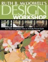 Ruth B. McDowell's Design Workshop: Turn Your Inspiration into an Artfully Pieced Quilt - Ruth B. McDowell