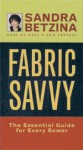 Fabric Savvy: The Essential Guide for Every Sewer - Sandra Betzina, Jack Deutsch, Robert La Pointe