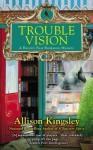 Trouble Vision (A Raven's Nest Mystery, #3) - Allison Kingsley