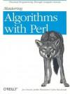 Mastering Algorithms with Perl - John Macdonald, Jon Orwant, Jarkko Hietaniemi
