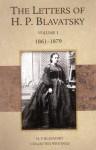 The Letters of H. P. Blavatsky: Volume 1 1861-1879 - Helena Petrovna Blavatsky