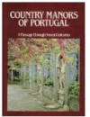 Country Manors of Portugal: Through Seven Centuries - Marcus Binney, Nicolas Sapieha