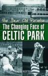 The Dear Old Paradise: The Changing Face of Celtic Park. David Potter - Potter, David Potter
