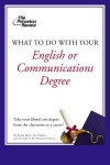 What to Do with Your English or Communications Degree - Princeton Review, Rachel Klein, Lisa Vollmer, Princeton Review