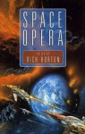 Space Opera - Rich Horton, David Moles, Jay Lake, Dan Simmons, John Scalzi, Richard A. Lovett, Ken MacLeod, Charles Stross, Gareth L. Powell, Jayme Lynn Blaschke, C.W. Johnson, Robert Reed