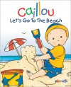 Caillou: Let's Go to the Beach - Chouette Publishing, Pierre Brignaud