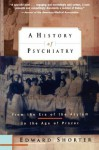 A History of Psychiatry: From the Era of the Asylum to the Age of Prozac - Edward Shorter