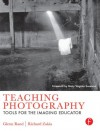 Teaching Photography: Tools for the Imaging Educator - Glenn Rand, Richard D. Zakia