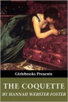 The Coquette (Girlebooks Classics) - Hannah Webster Foster