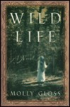 Wild Life: A Novel - Molly Gloss