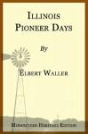Illinois Pioneer Days (Midwestern Heritage) - Elbert Waller, Michael Kleen