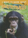 I Want to Know about Mammals - Dee Phillips