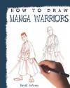 How to Draw Manga Warriors - David Antram