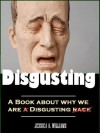 Why We are So Disgusting - Humans & Their Repulsive Behaviors - Jessica Williams