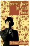 Secret Magic in Small Places - DeAnna Knippling