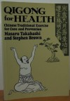Qigong for Health: Chinese Traditional Exercises for Cure and Prevention - Masaru Takahashi, Stephen Brown