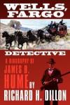 Wells, Fargo Detective: A Biography of James B. Hume - Richard H. Dillon