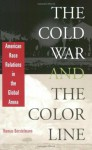 The Cold War and the Color Line: American Race Relations in the Global Arena - Thomas Borstelmann