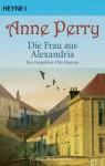 Die Frau aus Alexandria: Ein Inspektor-Pitt-Roman (German Edition) - Anne Perry, K. Schatzhauser