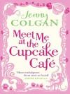 Meet Me at the Cupcake Café (Meet Me at the Cupcake Café, #1) - Jenny Colgan