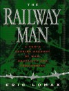 Railway Man: A POW's Searing Account of War, Brutality and Forgiveness - Eric Lomax
