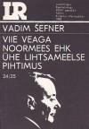 Viie veaga noormees, ehk Ühe lihtsameelse pihtimus - Vadim Shefner, Maiga Varik, Вадим Шефнер