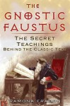 The Gnostic Faustus: The Secret Teachings behind the Classic Text - Ramona Fradon