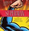 Superman: A Biography - Scott Brick, Larry Tye