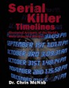 Serial Killer Timelines: Illustrated Accounts of the World's Most Gruesome Murderers - Chris McNab