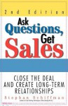 Ask Questions, Get Sales: Close The Deal And Create Long-Term Relationships 2nd Edition - Stephan Schiffman