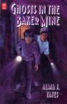 Ghosts in the Baker Mine - Alma J. Yates