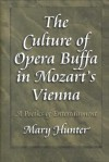The Culture of Opera Buffa in Mozart's Vienna: A Poetics of Entertainment - Mary Hunter