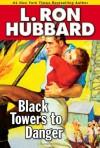Black Towers to Danger - L. Ron Hubbard, R.F. Daley, Josh R. Thompson, Christina Huntington, Tait Ruppert, Bob Caso