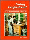 Going Professional: A Woodworkers Guide - Jim Tolpin