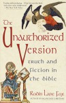 The Unauthorized Version: Truth and Fiction in the Bible - Robin Lane Fox