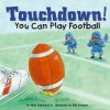Touchdown!: You Can Play Football - Nick Fauchald, Susan Temple Kesselring, Bill Dickson, Wendy Frappier