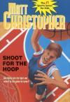 Shoot for the Hoop - Matt Christopher, Karen Meyer