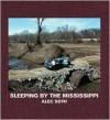 Sleeping by the Mississippi - Alec Soth, Anne Wilkes Tucker