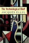The Technological Bluff - Jacques Ellul