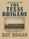 The Texas Brigade - Ray Hogan
