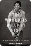 The World Is What It Is the World Is What It Is the World Is What It Is - Patrick French