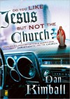 Do You Like Jesus but Not the Church?: Exploring Uncomfortable Questions about Christianity and the Church - Dan Kimball